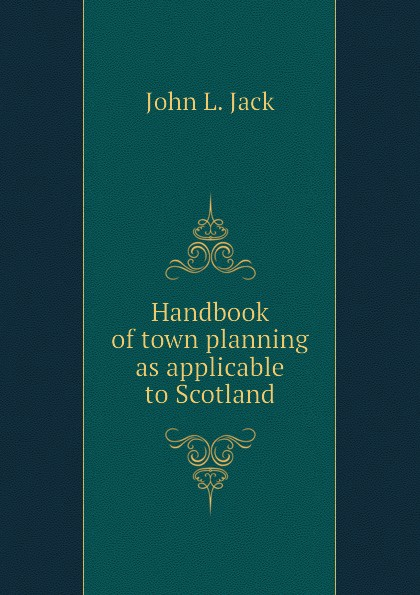 John L. Jack Handbook of town planning as applicable to Scotland