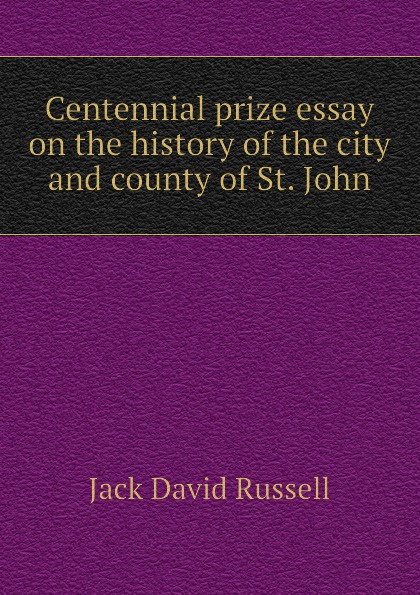 Jack David Russell Centennial prize essay on the history of the city and county of St. John alexander m clayton centennial address on the history of marshall county