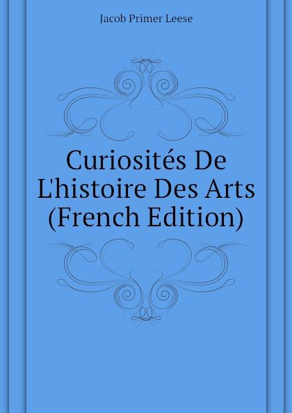 Curiosites De L.histoire Des Arts (French Edition)