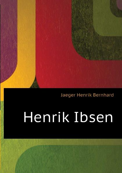 Jaeger Henrik Bernhard Henrik Ibsen jæger henrik bernhard en gammel kjaerlighedshistorie norwegian edition