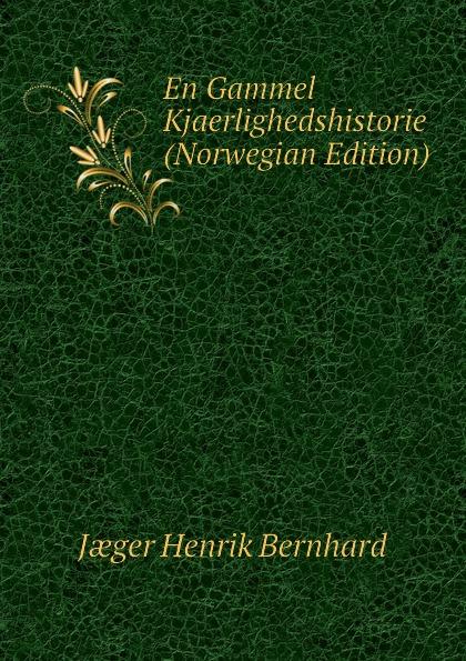 Jæger Henrik Bernhard En Gammel Kjaerlighedshistorie (Norwegian Edition) jæger henrik bernhard en gammel kjaerlighedshistorie norwegian edition
