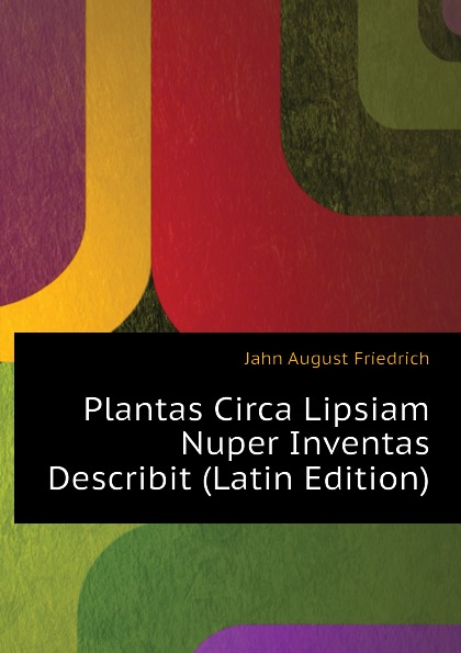 цена Jahn August Friedrich Plantas Circa Lipsiam Nuper Inventas Describit (Latin Edition) в интернет-магазинах