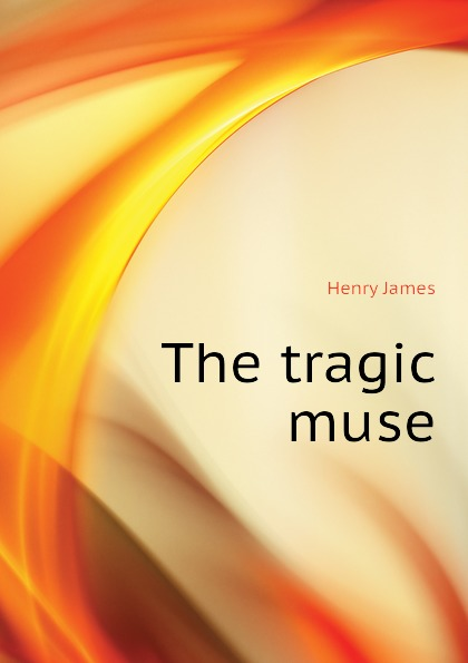 Henry James The tragic muse henry james the tragic muse