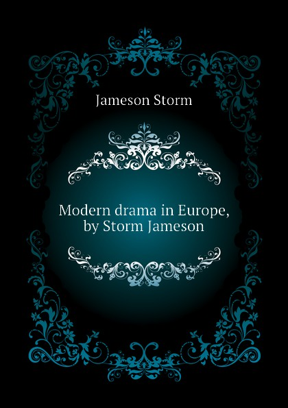 Jameson Storm Modern drama in Europe, by Storm Jameson bronwyn jameson back in fortune s bed