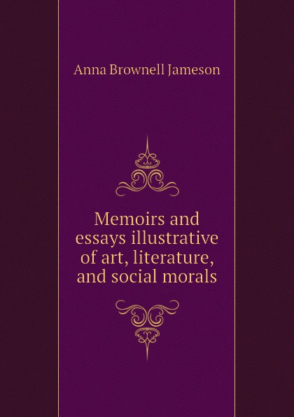 Memoirs and essays illustrative of art, literature, and social morals