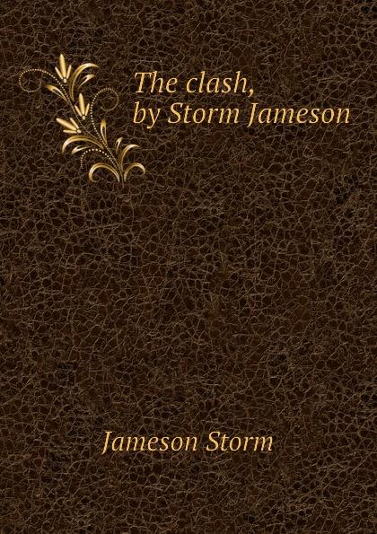 Jameson Storm The clash, by Storm Jameson
