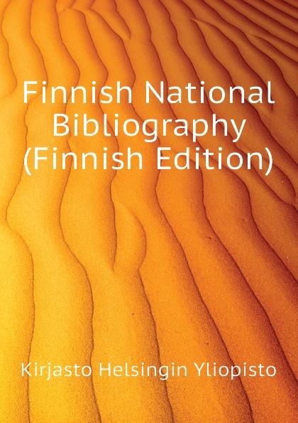 Kirjasto Helsingin Yliopisto Finnish National Bibliography (Finnish Edition) jacob ahrenberg hihhuleita kuvauksia ita suomesta finnish edition