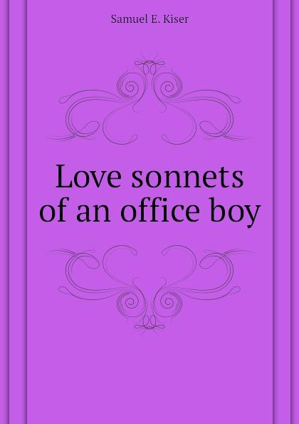 Samuel E. Kiser Love sonnets of an office boy