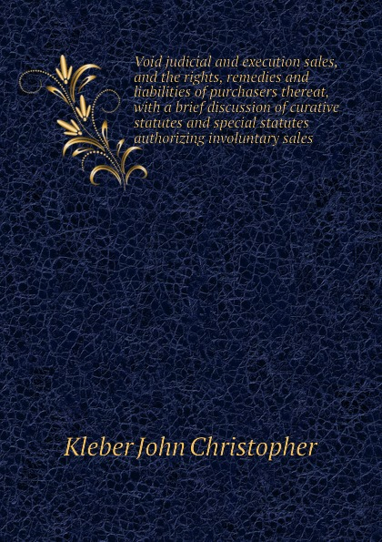 Kleber John Christopher Void judicial and execution sales, and the rights, remedies and liabilities of purchasers thereat, with a brief discussion of curative statutes and special statutes authorizing involuntary sales [sa] genuine original special sales spot sick sensors wl9 2p430 2pcs lot