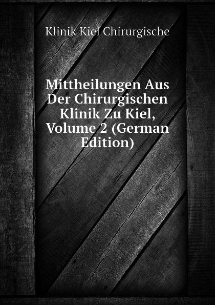 Klinik Kiel Chirurgische Mittheilungen Aus Der Chirurgischen Klinik Zu Kiel, Volume 2 (German Edition) czerny vincenz die erweiterungsbauten der chirurgischen klinik zu heidelberg german edition