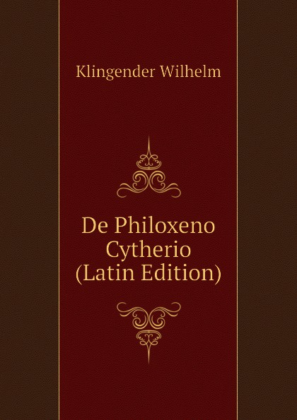 Klingender Wilhelm De Philoxeno Cytherio (Latin Edition) издательство аст мой ребенок с удовольствием ходит в детский сад а быкова