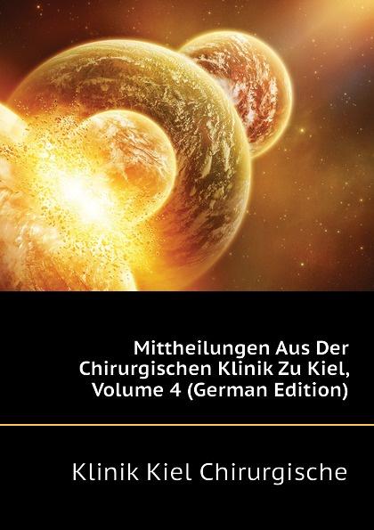 Klinik Kiel Chirurgische Mittheilungen Aus Der Chirurgischen Klinik Zu Kiel, Volume 4 (German Edition) czerny vincenz die erweiterungsbauten der chirurgischen klinik zu heidelberg german edition