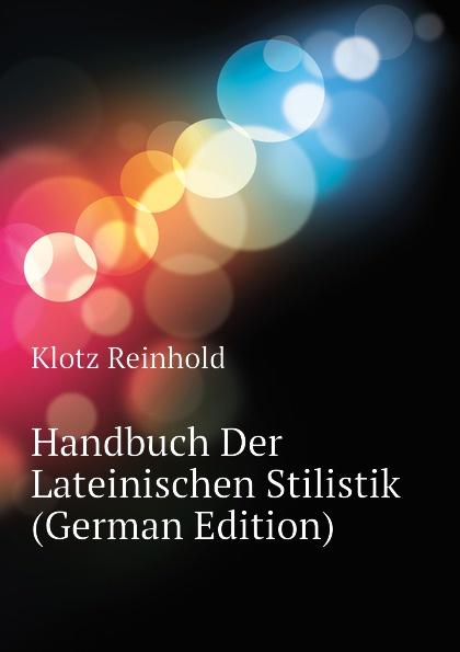 купить Klotz Reinhold Handbuch Der Lateinischen Stilistik (German Edition) по цене 1281 рублей