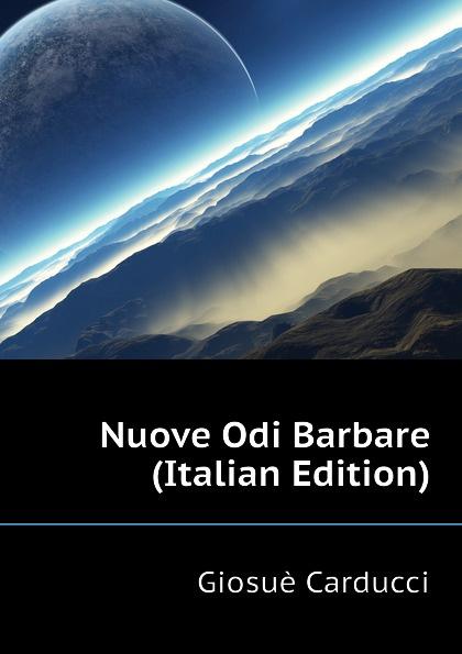 Giosuè Carducci Nuove Odi Barbare (Italian Edition) giosuè carducci rime nuove