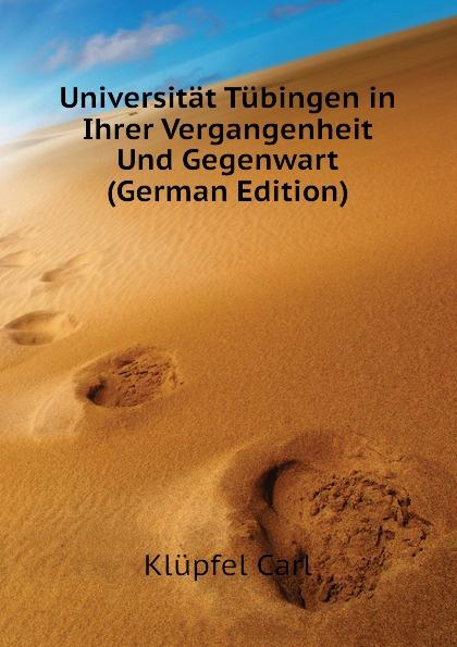 Universitat Tubingen in Ihrer Vergangenheit Und Gegenwart (German Edition)
