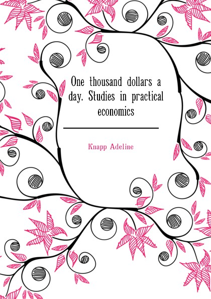 Knapp Adeline One thousand dollars a day. Studies in practical economics о генри one thousand dollars and other plays