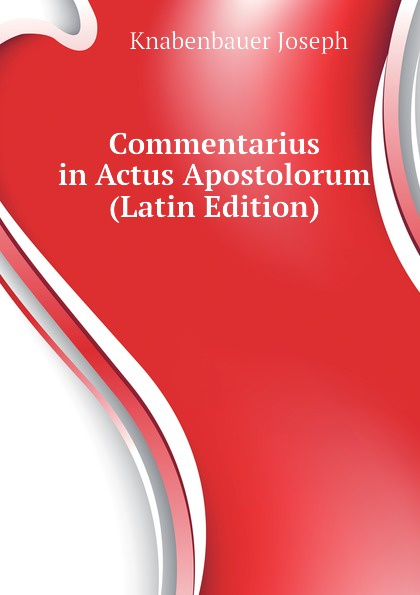 Knabenbauer Joseph Commentarius in Actus Apostolorum (Latin Edition) david dowrick j earthquake resistant design and risk reduction