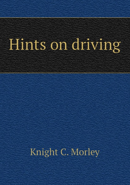 Knight C. Morley Hints on driving ward c s hints on driving