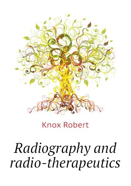 купить Knox Robert Radiography and radio-therapeutics по цене 1288 рублей