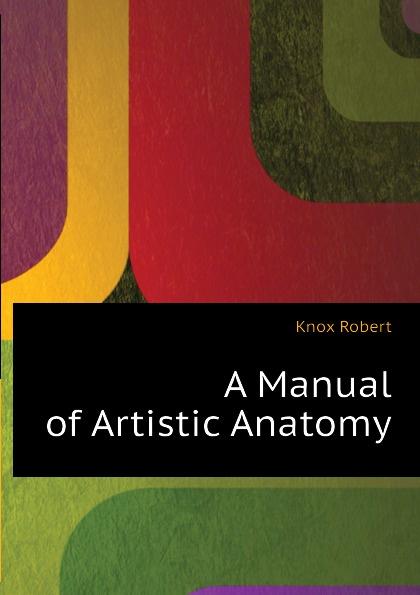 Knox Robert A Manual of Artistic Anatomy