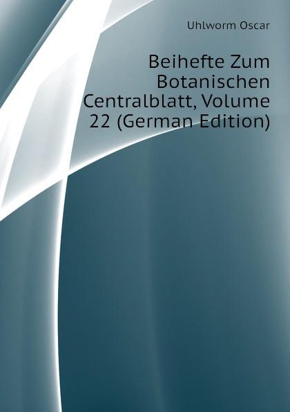 Uhlworm Oscar Beihefte Zum Botanischen Centralblatt, Volume 22 (German Edition) uhlworm oscar beihefte zum botanischen centralblatt volume 22 german edition