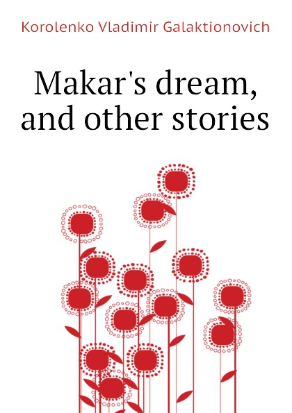 Korolenko Vladimir Galaktionovich Makar.s dream, and other stories недорого