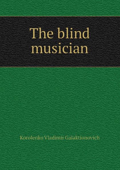 Korolenko Vladimir Galaktionovich The blind musician недорого