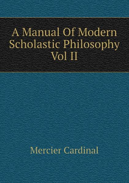 Mercier Cardinal A Manual Of Modern Scholastic Philosophy Vol II