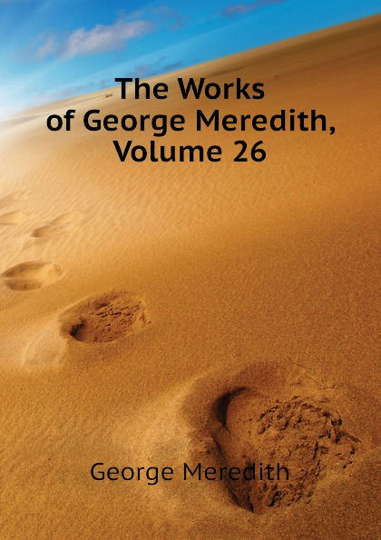 George Meredith The Works of George Meredith, Volume 26
