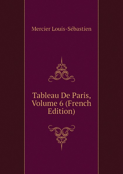Mercier Louis-Sébastien Tableau De Paris, Volume 6 (French Edition)