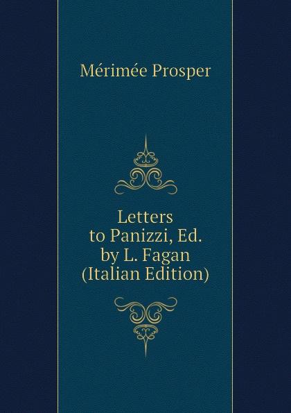 Mérimée Prosper Letters to Panizzi, Ed. by L. Fagan (Italian Edition) mérimée prosper letters of prosper merimee to panizzi volume i