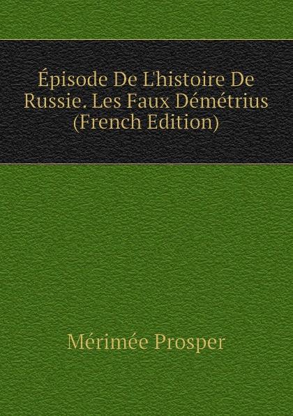Mérimée Prosper Episode De L.histoire De Russie. Les Faux Demetrius (French Edition)