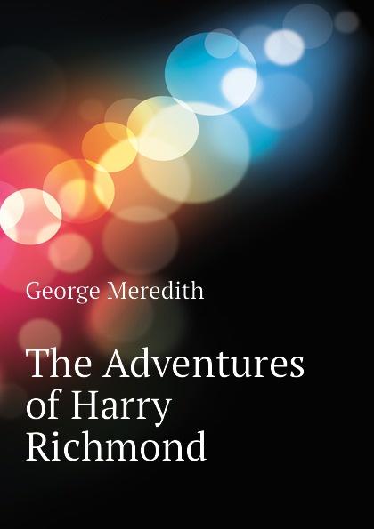 George Meredith The Adventures of Harry Richmond george meredith the adventures of harry richmond volume 6
