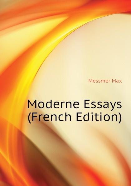 Messmer Max Moderne Essays (French Edition) messmer niort