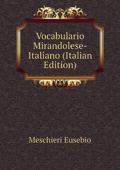 Meschieri Eusebio Vocabulario Mirandolese-Italiano (Italian Edition)