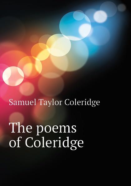 Samuel Taylor Coleridge The poems of Coleridge samuel taylor coleridge the poems of s t coleridge