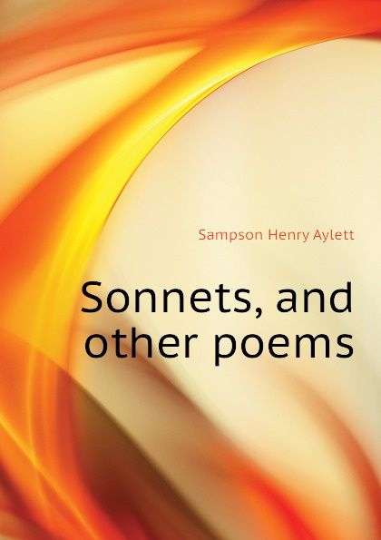 Sampson Henry Aylett Sonnets, and other poems