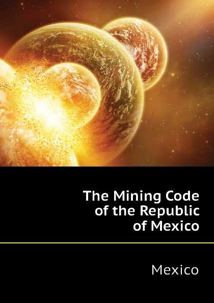 Фото - Mexico The Mining Code of the Republic of Mexico рюкзак code code co073bwbyzk6