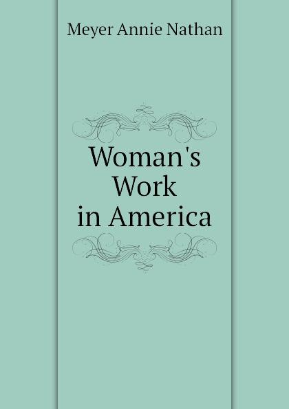 Woman.s Work in America Эта книга — репринт оригинального...