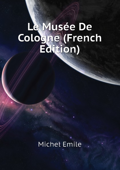 Michel Emile Le Musee De Cologne (French Edition) стоимость