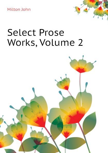 Milton John Select Prose Works, Volume 2