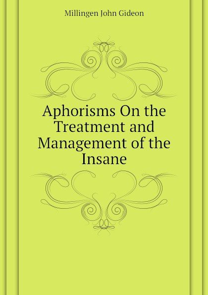 Aphorisms On the Treatment and Management of the Insane
