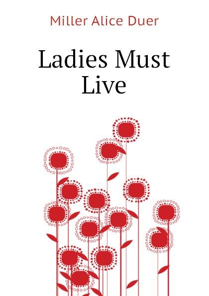 Miller Alice Duer Ladies Must Live