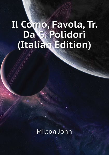 Milton John Il Como, Favola, Tr. Da G. Polidori (Italian Edition) john william polidori the diary of dr john william polidori