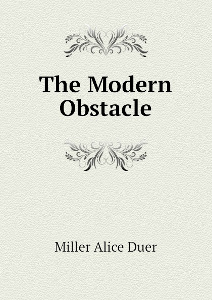 Miller Alice Duer The Modern Obstacle
