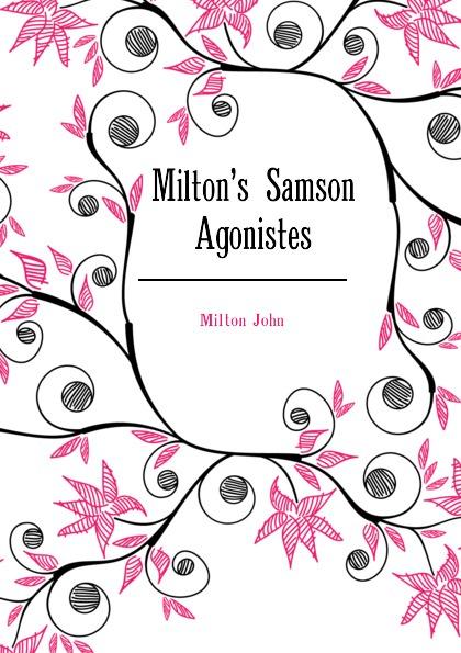 Milton John Milton.s Samson Agonistes