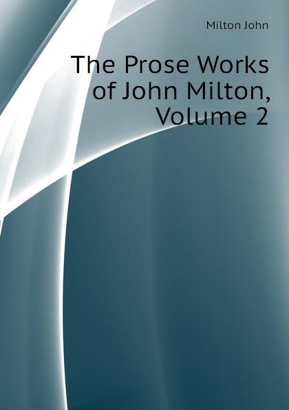 Milton John The Prose Works of John Milton, Volume 2
