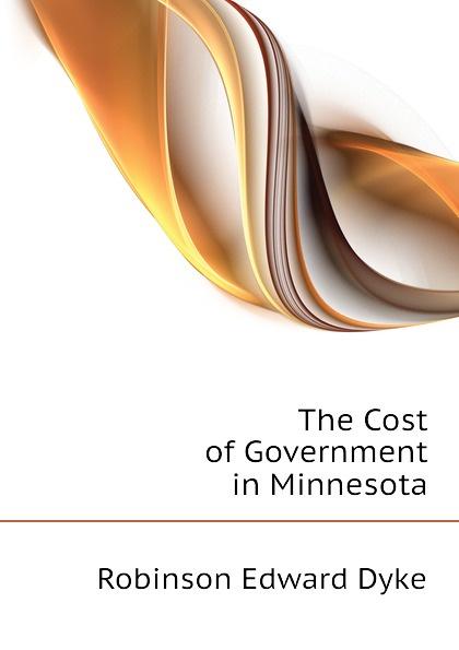 The Cost of Government in Minnesota Эта книга — репринт оригинального...