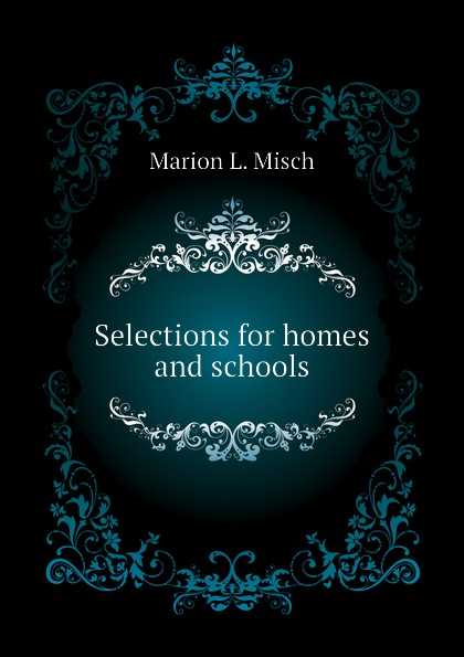 Marion L. Misch Selections for homes and schools