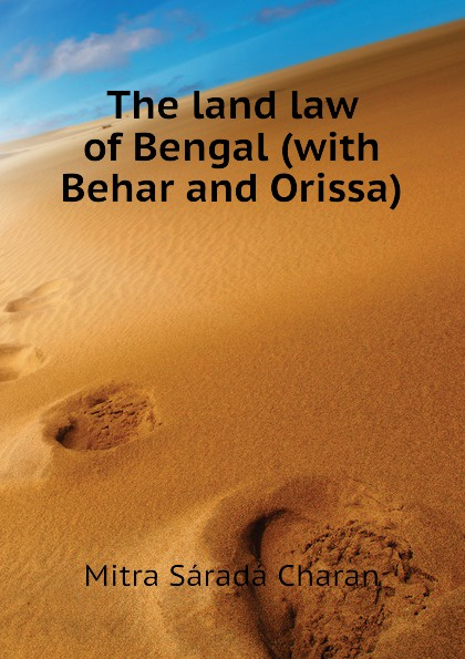 Mitra Sáradá Charan The land law of Bengal (with Behar and Orissa)